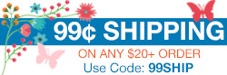 Enjoy 99¢ Shipping on any $20+ order!